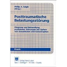 Posttraumatische Belastungsstörung: Diagnose und Behandlung psychischer Störungen bei Opfern von Gewalttaten und Katastrophen
