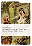 Die Frauenfiguren in den Kinder- und Hausmärchen der Brüder Grimm
