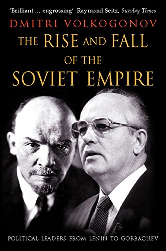 The Rise and Fall of the Soviet Empire: Political Leaders from Lenin to Gorbachev por Dmitri Volkogonov