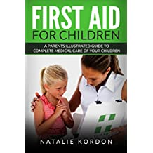 First Aid for Children: A Parents Illustrated Guide to Complete Medical Care of Your Children (English Edition)