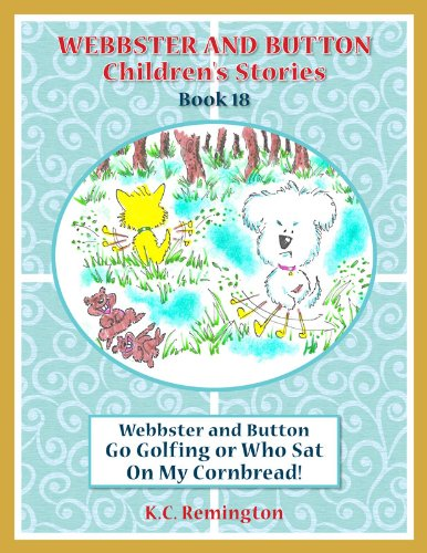 Webbster and Button Go Golfing or Who Sat On My Cornbread (Webbster and Button Children\'s Stories Book 18) (English Edition)