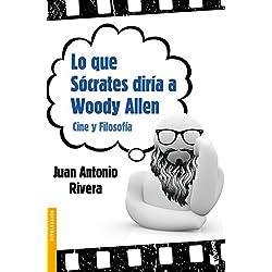 Lo que Sócrates diría a Woody Allen: Cine y Filosofía (Divulgación)