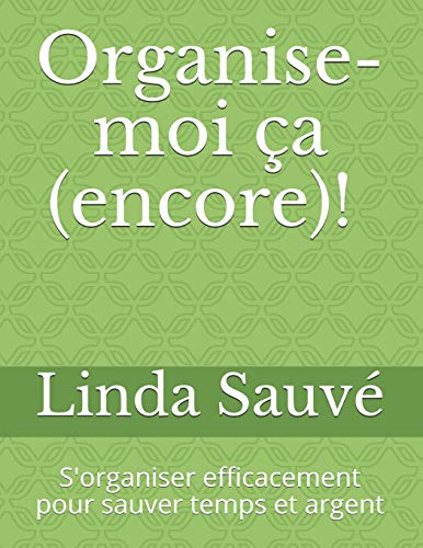 Organise-moi ca (encore)!: S'organiser efficacement pour sauver temps et argent par Linda Sauve