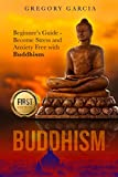 Buddhism: Beginner's Guide - Become Stress and Anxiety Free with Buddhism (Buddhism, Mindfulness, Meditation, Chakras, Yoga, Happiness, Zen) (English Edition)