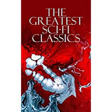 The Greatest Sci-Fi Classics: Journey to the Center of the Earth, The Time Machine, The War of The Worlds, Frankenstein, The Lost World, Iron Heel, The ... and Mr Hyde, Lord of the World, Herland…