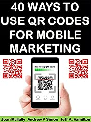 40 Ways to Use QR Codes For Mobile Marketing (Mobile Matters Book 9) (English Edition)