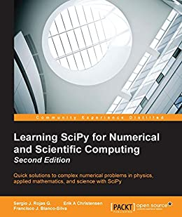 Learning SciPy for Numerical and Scientific Computing - Second Edition by [G.,  Sergio J. Rojas, Christensen,  Erik A, Blanco-Silva,  Francisco J.]