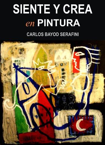 SIENTE Y CREA EN PINTURA por Carlos Bayod Serafini