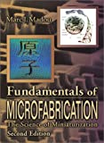 Fundamentals of Microfabrication: The Science of Miniaturization, Second Edition: The Science of Miniturization