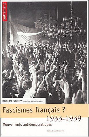 Fascisme français ? 1933-1939, mouvements par Robert Soucy