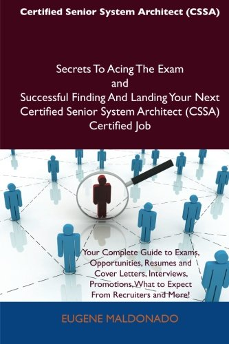 Certified Senior System Architect (CSSA) Secrets To Acing The Exam and Successful Finding And Landing Your Next Certified Senior System Architect (CSSA) Certified Job por Eugene Maldonado