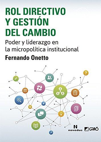 Rol directivo y gestión del cambio: Poder y liderazgo en la micropolítica institucional (Noveduc-Graó)