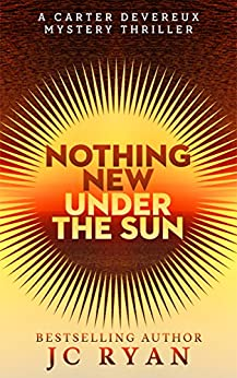 Nothing New Under The Sun: A Suspense Thriller (A Carter Devereux Mystery Thriller Book 1) by [Ryan, JC]