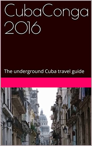 CubaConga 2016: The underground Cuba travel guide (English Edition)