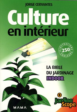 Culture en intrieur : La bible du jardinage Indoor