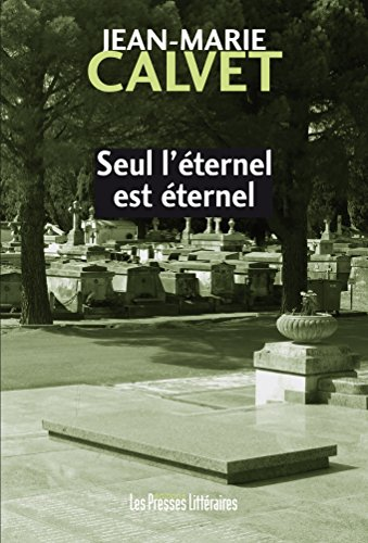 Seul l'éternel est éternel (crimes et châtiments t. 84) par Jean-Marie Calvet