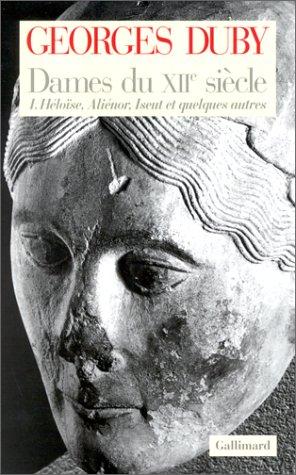 Dames du XIIe siècle. (1) : Héloïse, Aliénor, Iseut et quelques autres