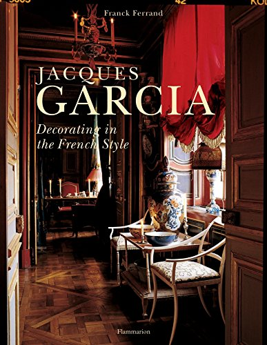 Jacques Garcia: Decorating in the French Style por Franck Ferrand
