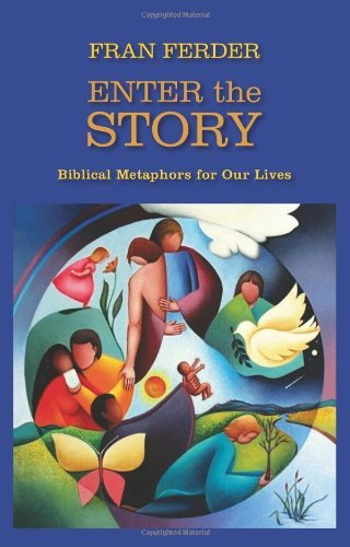 Enter the Story: Biblical Metaphors for our Lives by Fran Ferder (2010-10-31)