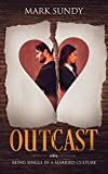 Outcast: Being Single in a Married Culture (English Edition)