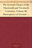 The German Classics of the Nineteenth and Twentieth Centuries, Volume 06 Masterpieces of German Literature Translated into English. in Twenty Volumes (English Edition)