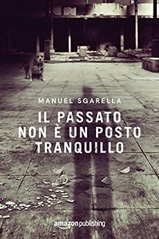 Il passato non è un posto tranquillo (Le indagini del Cieco Vol. 2) di [Sgarella, Manuel]