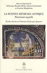 La science médicale antique : Nouveaux regards - Etudes réunies en l'honneur de Jacques Jouanna