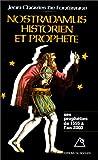 NOSTRADAMUS, HISTORIEN ET PROPHETE. Les prophéties de 1555 à l'an 2000 (Documents)