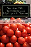 Nutrient Film Technique as a Hydroponic System A practical guide to grow your own plants easy, healthy, fresh and low cost