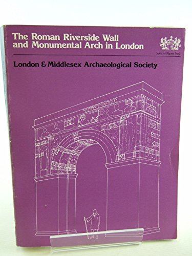 Monumental Arch (Roman Riverside Wall and Monumental Arch in London: Excavations at Baynard's Castle, Upper Thames Street, London, 1974-76)