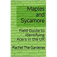 Maples and Sycamore: Field Guide to identifying Acers in the UK (The Cribs Book 47)
