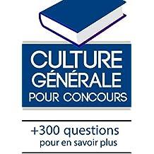 Culture générale pour concours: Révisez votre culture générale et réussissez votre concours !