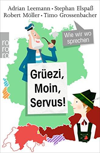 Grüezi, Moin, Servus!: Wie wir wo sprechen