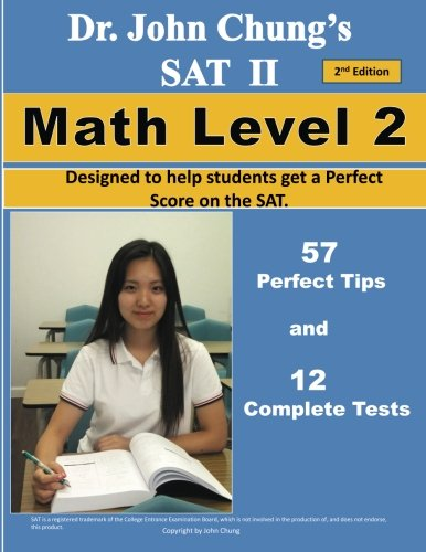 Dr. John Chung's SAT II Math Level 2-2nd Edition: To get a Perfect Score on the SAT
