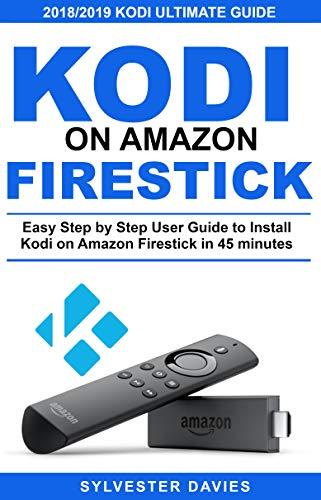 Kodi on Amazon Firestick: Easy Step by Step User Guide to Install Kodi on Amazon Firestick in 45 Minutes (English Edition) (Amazon-tv Jailbroken)
