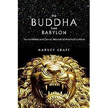 The Buddha from Babylon: The Lost History and Cosmic Vision of Siddhartha Gautama (English Edition)