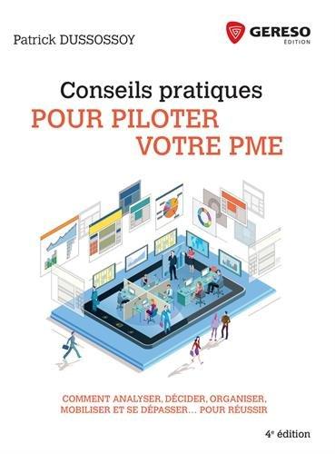 Conseils pratiques pour piloter votre PME: Comment analyser, décider, organiser, mobiliser et se dépasser... pour réussir par Patrick Dussossoy