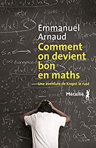 Comment on devient bon en maths par Emmanuel Arnaud