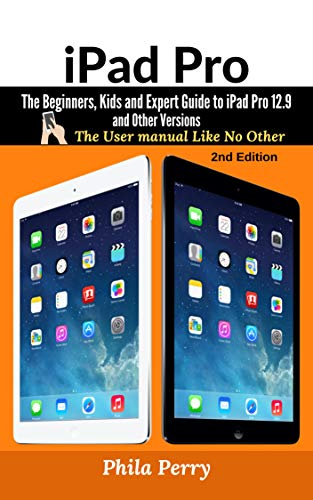 iPad Pro: The Beginners, Kids and Expert Guide to iPad Pro 12.9 and Other Versions: The User Manual like No Other (English Edition) (Air Certified Refurbished Ipad)