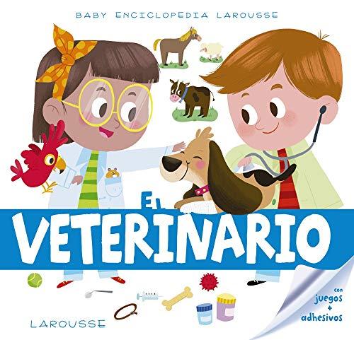 Baby enciclopedia. El veterinario (Larousse - Infantil / Juvenil - Castellano - A Partir De 3 Años - Baby Enciclopedia)