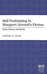 Self-fashioning in Margaret Atwood's Fiction: Dress, Culture, and Identity: v. 9 (American University Studies Series 27: Feminist Studies)