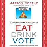 Eat Drink Vote: An Illustrated Guide to Food Politics by Marion Nestle (2013-09-03)