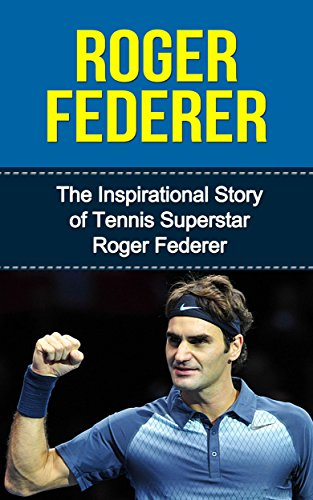 Roger Federer: The Inspirational Story of Tennis Superstar Roger Federer (Roger Federer Unauthorized Biography, Switzerland, Tennis Books) (English Edition) por Bill Redban