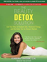 The Beauty Detox Solution: Eat Your Way to Radiant Skin, Renewed Energy and the Body You've Always Wanted by Kimberly Snyder C.N. (2013-03-18)