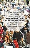 Kommunikation als Lebenskunst: Philosophie und Praxis des...