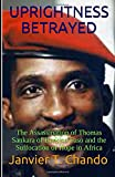 UPRIGHTNESS BETRAYED: The Assassination of Thomas Sankara of Burkina Faso and the Suffocation of Hope in Africa
