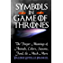 Symbols in Game of Thrones: The Deeper Meanings of Animals, Colors, Seasons, Food, and Much More (English Edition)