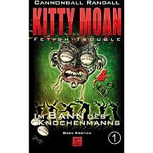 Fetish-Trouble 1: Im Bann des Knochenmanns (Kitty Moan)