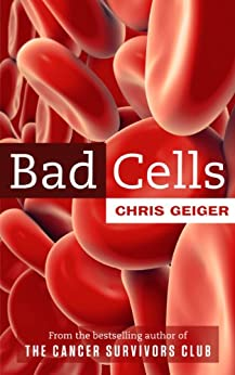 Bad Cells: A collection of thought-provoking essays and witty newspaper columns. by [Geiger, Chris]
