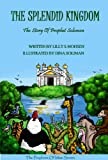 The Splendid Kingdom: The Story Of Prophet Solomon (The Prophets To Islam Series For Children)